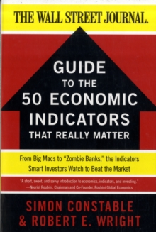 "The WSJ Guide to the 50 Economic Indicators That Really Matter : From Big Macs to ""Zombie Banks,"" the Indicators Smart Investors Watch to Beat the Market, Paperback Book"