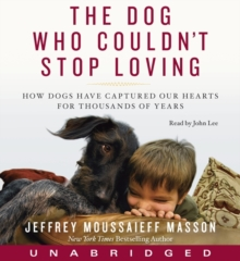 The Dog Who Couldn't Stop Loving : How Dogs Have Captured Our Hearts for Thousands of Years, eAudiobook MP3 eaudioBook