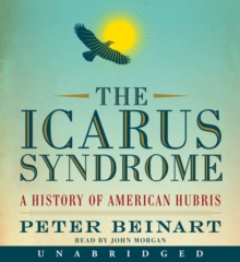 The Icarus Syndrome : A History of American Hubris, eAudiobook MP3 eaudioBook