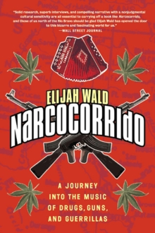 Narcocorrido : A Journey into the Music of Drugs, Guns, and Guerrillas, EPUB eBook