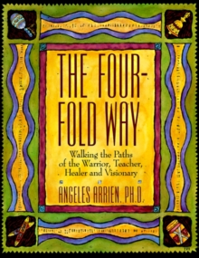 The Four-Fold Way : Walking the Paths of the Warrior, Teacher, Healer, and Visionary, EPUB eBook