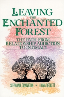 Leaving the Enchanted Forest : The Path from Relationship Addiction to, EPUB eBook