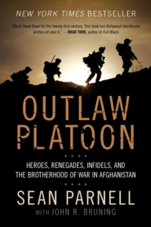 Outlaw Platoon : Heroes, Renegades, Infidels, and the Brotherhood of War in Afghanistan, Paperback / softback Book