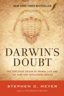 Darwin's Doubt : The Explosive Origin of Animal Life and the Case For Intelligent Design, Paperback / softback Book