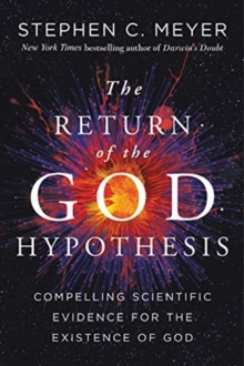 The Return Of The God Hypothesis : Compelling Scientific Evidence For TheExistence Of God, Hardback Book