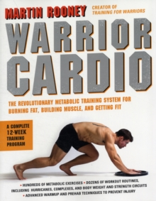 Warrior Cardio : The Revolutionary Metabolic Training System for Burning Fat, Building Muscle, and Getting Fit, Paperback Book