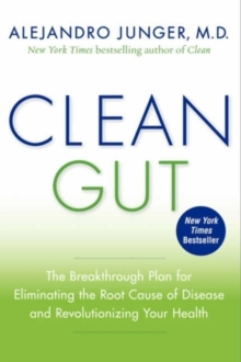 Clean Gut : The Breakthrough Plan for Eliminating the Root Cause of Disease and Revolutionizing Your Health, Hardback Book