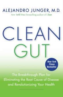 Clean Gut : The Breakthrough Plan for Eliminating the Root Cause of Disease and Revolutionizing Your Health, Paperback / softback Book