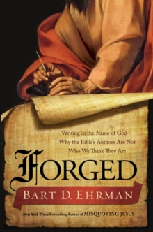 Forged : Writing in the Name of God--Why the Bible's Authors Are Not Who We Think They Are, EPUB eBook