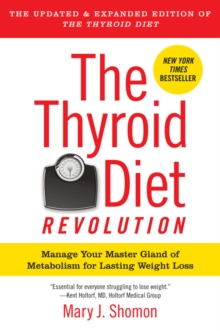 The Thyroid Diet Revolution : Manage Your Master Gland of Metabolism for Lasting Weight Loss, EPUB eBook