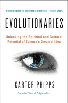 Evolutionaries : Unlocking the Spiritual and Cultural Potential of Science's Greatest Idea, EPUB eBook