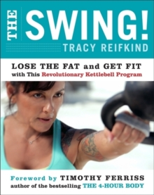 The Swing! : Lose the Fat and Get Fit with This Revolutionary Kettlebell Program, Paperback Book