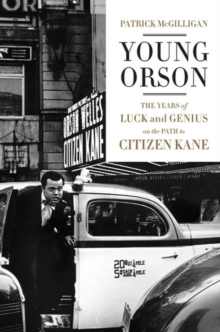 Young Orson : The Years of Luck and Genius on the Path to Citizen Kane, Hardback Book