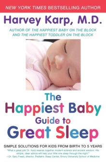 The Happiest Baby Guide to Great Sleep : Simple Solutions for Kids from Birth to 5 Years, Paperback Book