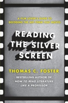 Reading the Silver Screen : A Film Lover's Guide to Decoding the Art Form That Moves, Paperback Book