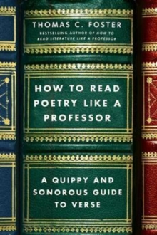 How to Read Poetry Like a Professor : A Quippy and Sonorous Guide to Verse, Paperback / softback Book