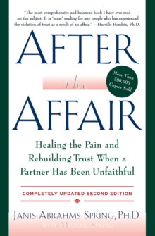 After the Affair : Healing the Pain and Rebuilding Trust When a Partner Has Been Unfaithful, Paperback / softback Book