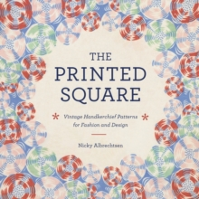 The Printed Square : Vintage Handkerchiefs for Fashion and Design, EPUB eBook