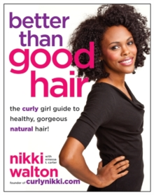 Better Than Good Hair : The Curly Girl Guide to Healthy, Gorgeous Natural Hair!, EPUB eBook