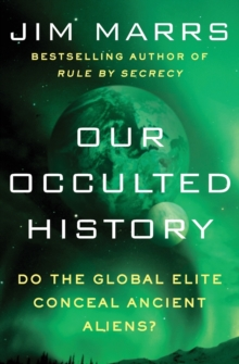 Our Occulted History : Do the Global Elite Conceal Ancient Aliens?, Paperback / softback Book