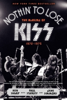 Nothin' to Lose : The Making of KISS (1972-1975), Paperback / softback Book
