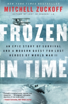 Frozen in Time : An Epic Story of Survival and a Modern Quest for Lost Heroes of World War II, Paperback / softback Book