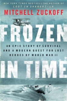 Frozen in Time : An Epic Story of Survival and a Modern Quest for Lost Heroes of World War II, EPUB eBook