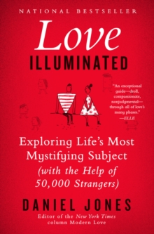 Love Illuminated : Exploring Life's Most Mystifying Subject (With the Help of 50,000 Strangers), Paperback / softback Book
