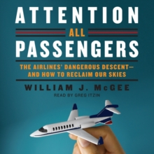 Attention All Passengers : The Airlines' Dangerous Descent---and How to Reclaim Our Skies, eAudiobook MP3 eaudioBook