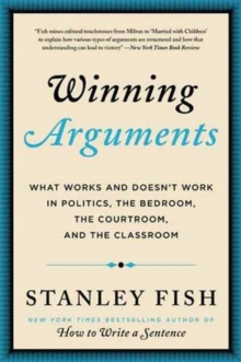 Winning Arguments : What Works and Doesn't Work in Politics, the Bedroom, the Courtroom, and the Classroom, Paperback / softback Book