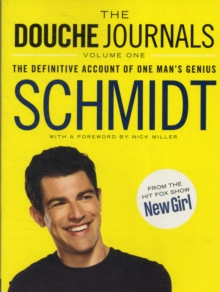 The Douche Journals : The Definitive Account of One Man's Genius, Paperback Book