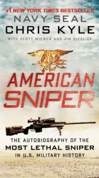 American Sniper : The Autobiography of the Most Lethal Sniper in U.S. Military History, Paperback / softback Book