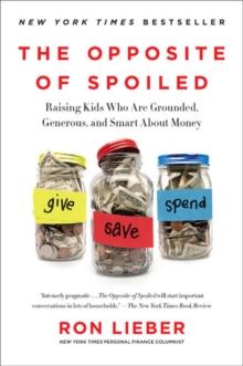 The Opposite of Spoiled : Raising Kids Who Are Grounded, Generous, and Smart About Money, Paperback Book
