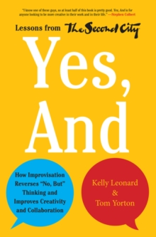 "Yes, And : How Improvisation Reverses ""No, But"" Thinking and Improves Creativity and Collaboration--Lessons from The Second City, Hardback Book"