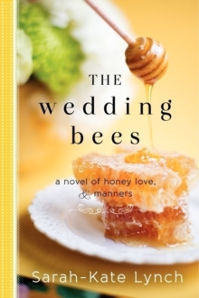 The Wedding Bees : A Novel of Honey, Love, and Manners, Paperback Book