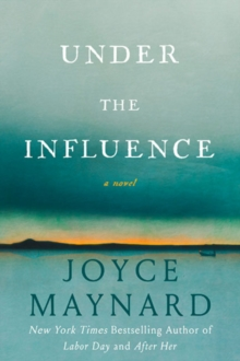 Under the Influence : A Novel, Hardback Book