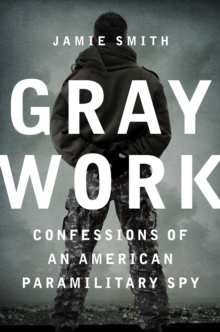 Gray Work : Confessions of an American Paramilitary Spy, EPUB eBook