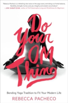 Do Your Om Thing : Bending Yoga Tradition to Fit Your Modern Life, Paperback / softback Book
