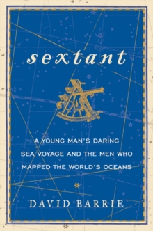 Sextant : A Young Man's Daring Sea Voyage and the Men Who Mapped the World's Oceans, EPUB eBook