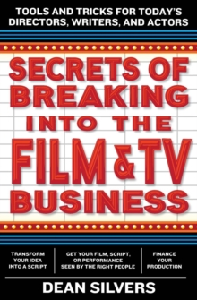 Secrets of Breaking into the Film and TV Business : Tools and Tricks for Today's Directors, Writers, and Actors, Paperback Book