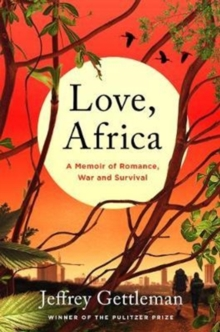 Love, Africa : A Memoir of Romance, War, and Survival, Paperback / softback Book