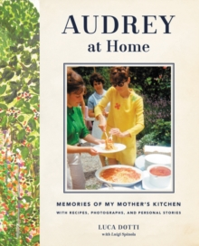 Audrey at Home : Memories of My Mother's Kitchen, Hardback Book