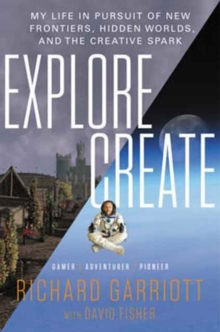 Explore/Create : My Life in Pursuit of New Frontiers, Hidden Worlds, and the Creative Spark, Hardback Book