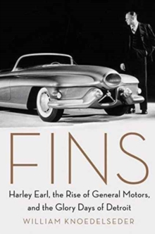 Fins : Harley Earl, the Rise of General Motors, and the Glory Days of Detroit, Hardback Book
