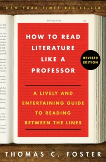 How to Read Literature Like a Professor Revised Edition : A Lively and Entertaining Guide to Reading Between the Lines, Paperback Book