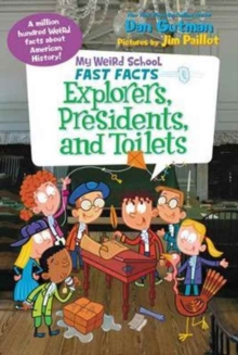 My Weird School Fast Facts: Explorers, Presidents, and Toilets, Paperback Book