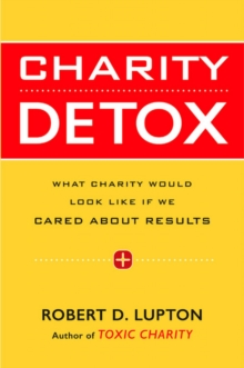 Charity Detox : What Charity Would Look Like If We Cared About Results, Hardback Book