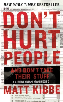 Don't Hurt People and Don't Take Their Stuff : A Libertarian Manifesto, Paperback / softback Book