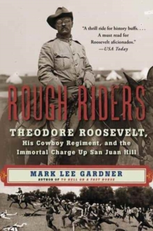 Rough Riders : Theodore Roosevelt, His Cowboy Regiment, and the Immortal Charge Up San Juan Hill, Paperback / softback Book
