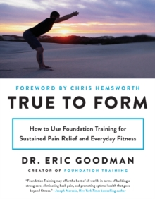 True to Form : How to Use Foundation Training for Sustained Pain Relief and Everyday Fitness, EPUB eBook